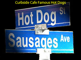 Curbside Cafe Famous Hot Dogs Could Change Our Address To Hot Dog St & Sausages Ave